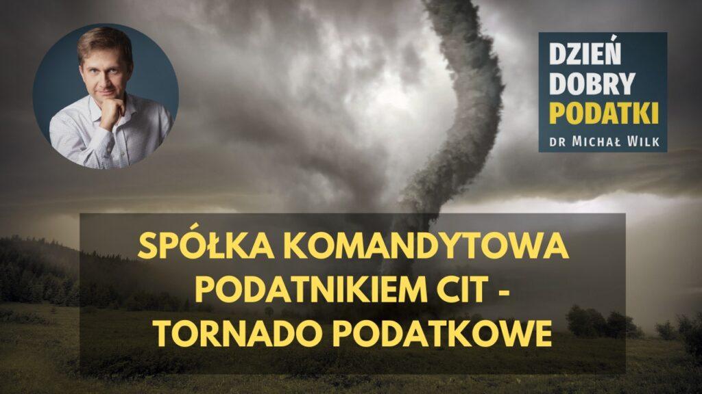 Spółka komandytowa podatnikiem CIT - tornado podatkowe